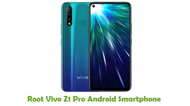 How To Root Vivo Z1 Pro Android Smartphone